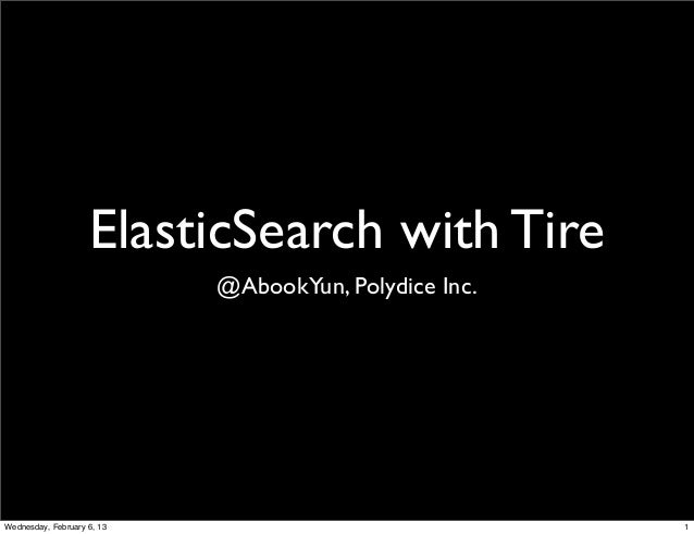 ElasticSearch with Tire                            @AbookYun, Polydice Inc.Wednesday, February 6, 13                      ...