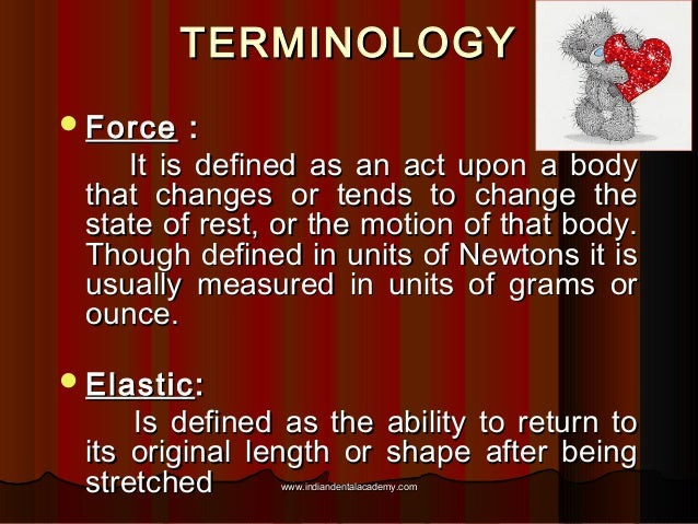 TERMINOLOGY  Force  : It is defined as an act upon a body that changes or tends to change the state of rest, or the motio...
