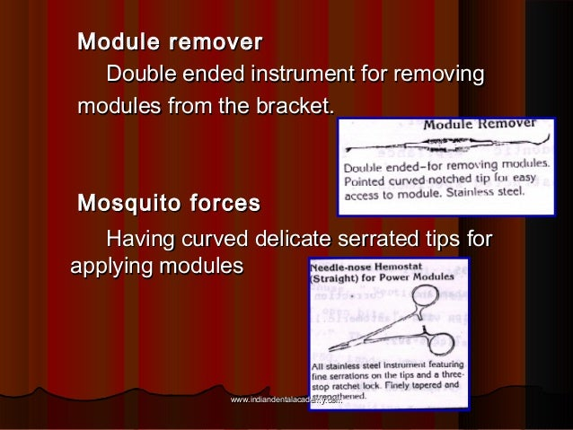 Module remover Double ended instrument for removing modules from the bracket.  Mosquito forces Having curved delicate serr...