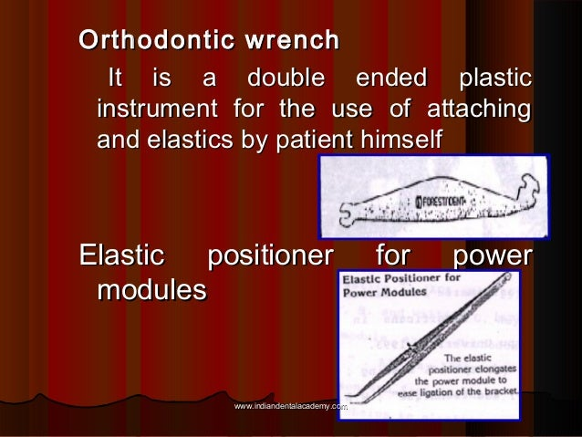 Orthodontic wrench It is a double ended plastic instrument for the use of attaching and elastics by patient himself  Elast...