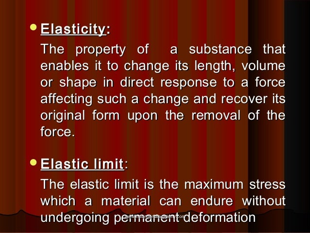  Elasticity :  The property of a substance that enables it to change its length, volume or shape in direct response to a ...