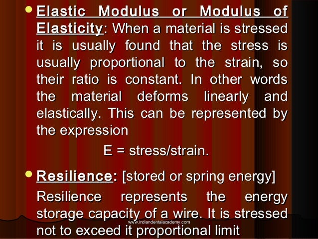  Elastic  Modulus or Modulus of Elasticity : When a material is stressed it is usually found that the stress is usually p...