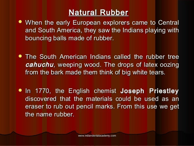 Natural Rubber   When the early European explorers came to Central and South America, they saw the Indians playing with b...