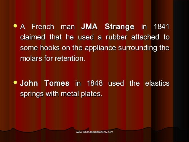 A  French man JMA Strange in 1841 claimed that he used a rubber attached to some hooks on the appliance surrounding the m...