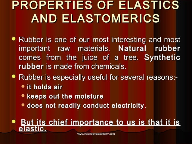 PROPERTIES OF ELASTICS AND ELASTOMERICS  Rubber  is one of our most interesting and most important raw materials. Natural...