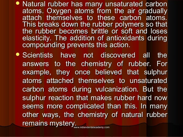  Natural  rubber has many unsaturated carbon atoms. Oxygen atoms from the air gradually attach themselves to these carbon...