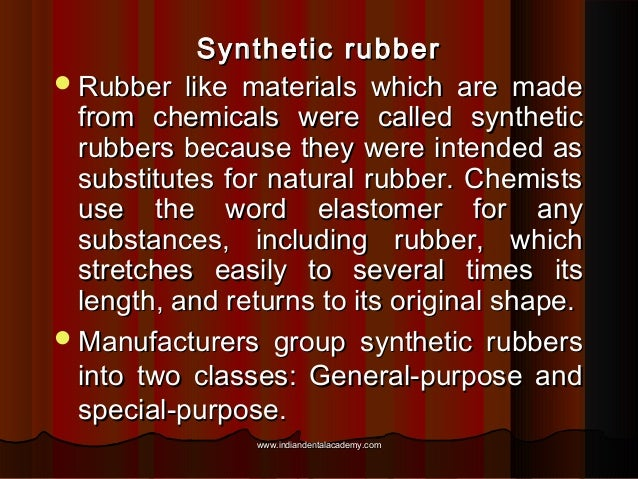Synthetic rubber  Rubber like materials which are made from chemicals were called synthetic rubbers because they were int...