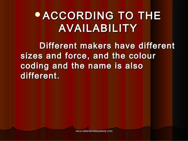 ACCORDING  TO THE AVAILABILITY  Different makers have different sizes and force, and the colour coding and the name is al...
