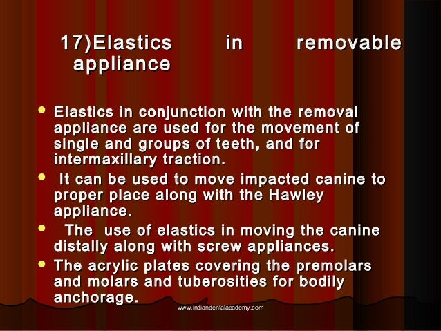 17)Elastics appliance        in  removable  Elastics in conjunction with the removal appliance are used for the moveme...