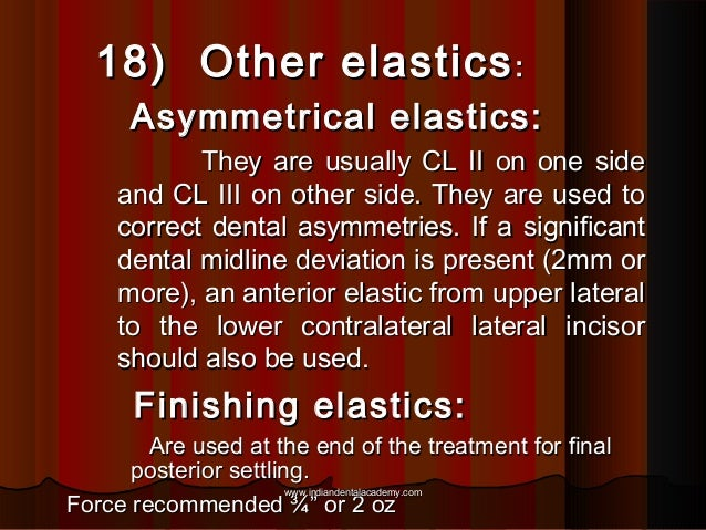 18) Other elastics : Asymmetrical elastics: They are usually CL II on one side and CL III on other side. They are used to ...