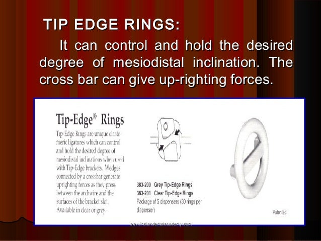 TIP EDGE RINGS: It can control and hold the desired degree of mesiodistal inclination. The cross bar can give up-righting ...