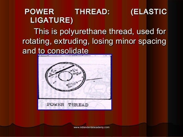 POWER THREAD: LIGATURE)  (ELASTIC  This is polyurethane thread, used for rotating, extruding, losing minor spacing and to ...