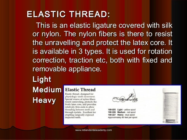 ELASTIC THREAD: This is an elastic ligature covered with silk or nylon. The nylon fibers is there to resist the unravellin...