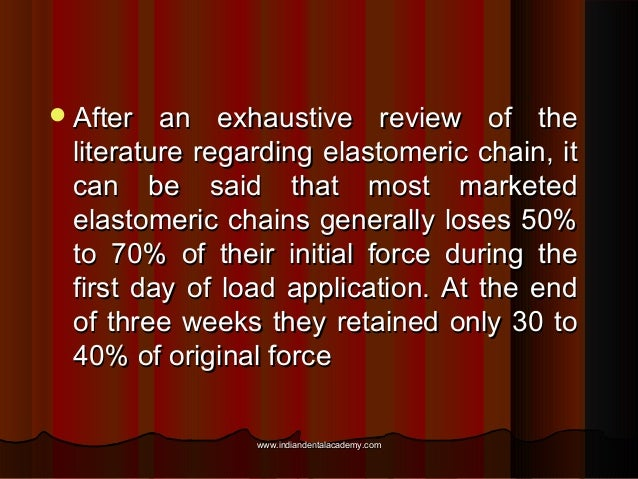  After  an exhaustive review of the literature regarding elastomeric chain, it can be said that most marketed elastomeric...