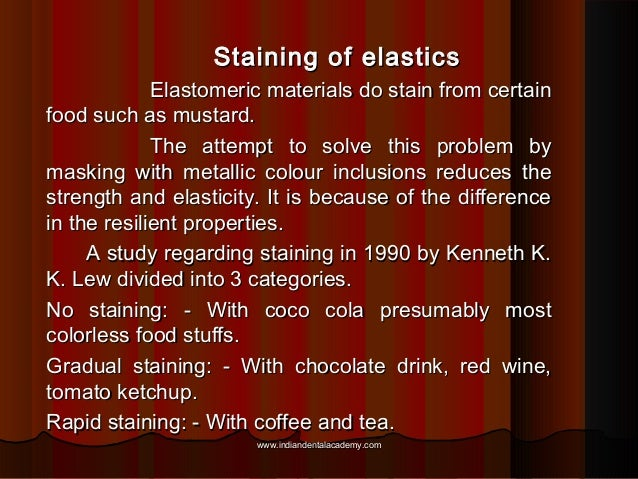 Staining of elastics Elastomeric materials do stain from certain food such as mustard. The attempt to solve this problem b...