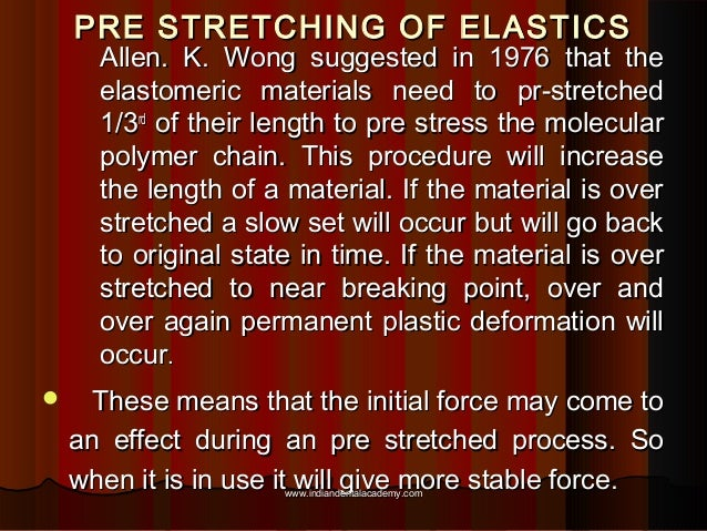 PRE STRETCHING OF ELASTICS  Allen. K. Wong suggested in 1976 that the elastomeric materials need to pr-stretched 1/3rd of ...