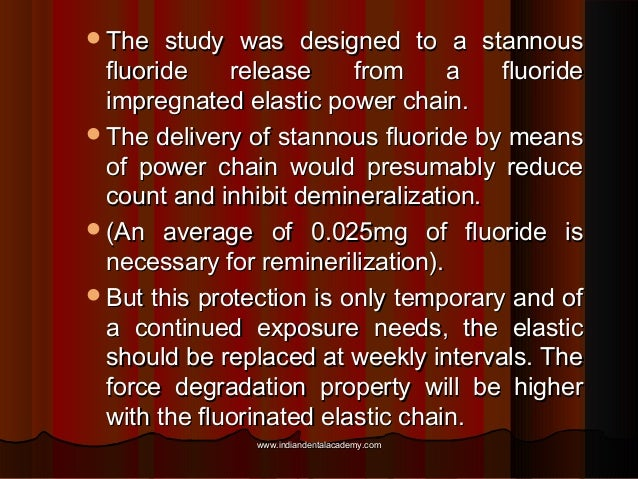 The  study was designed to a stannous fluoride release from a fluoride impregnated elastic power chain. The delivery of ...