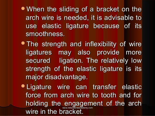 When  the sliding of a bracket on the arch wire is needed, it is advisable to use elastic ligature because of its smoothn...