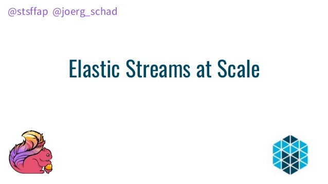 Elastic Streams at Scale @stsffap @joerg_schad