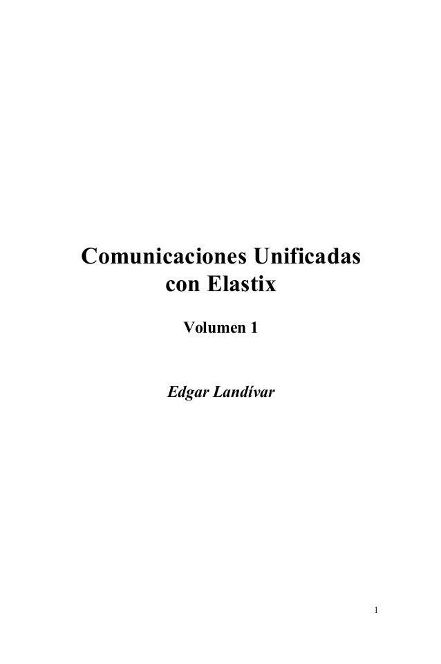 1 Comunicaciones Unificadas con Elastix Volumen 1 Edgar Landívar
