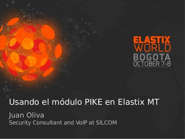 Usando el módulo PIKE en Elastix MT Juan Oliva Security Consultant and VoIP at SILCOM