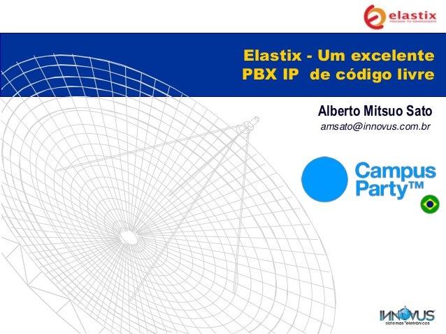 Elastix - Um excelente PBX IP de código livre Alberto Mitsuo Sato amsato@innovus.com.br