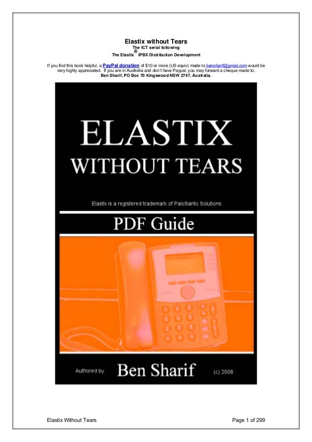 Elastix Without Tears Page 1 of 299 Elastix without Tears The ICT serial following The Elastix ® IPBX Distribution Develop...