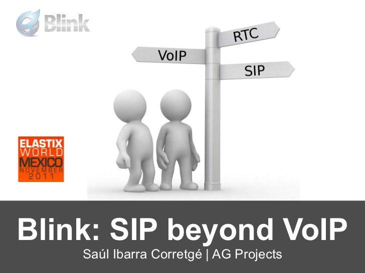 Blink: SIP beyond VoIP    Saúl Ibarra Corretgé | AG Projects