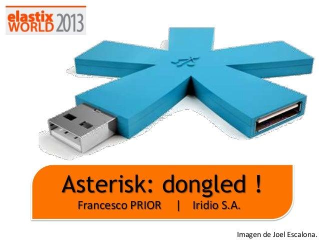 Asterisk: dongled ! Francesco PRIOR    Iridio S.A. Imagen de Joel Escalona.