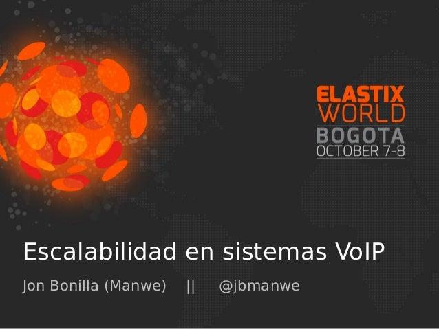 Escalabilidad en sistemas VoIP Jon Bonilla (Manwe) || @jbmanwe