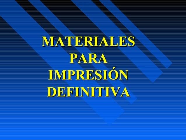 MATERIALESMATERIALES PARAPARA IMPRESIÓNIMPRESIÓN DEFINITIVADEFINITIVA
