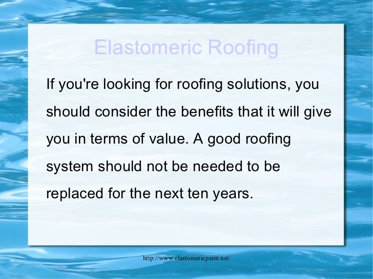 Elastomeric Roofing <ul><li>If you're looking for roofing solutions, you should consider the benefits that it will give yo...