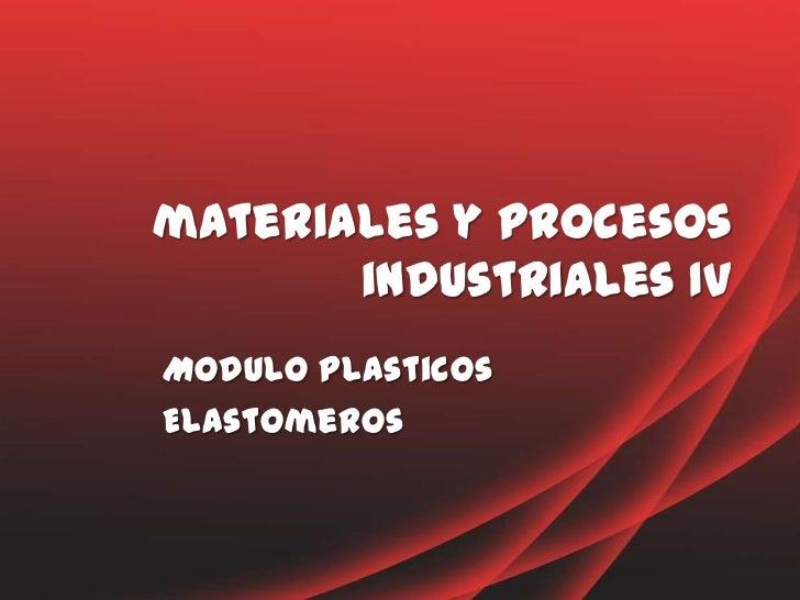 materiales y procesos       industriales IVModulo plasticosElastomeros