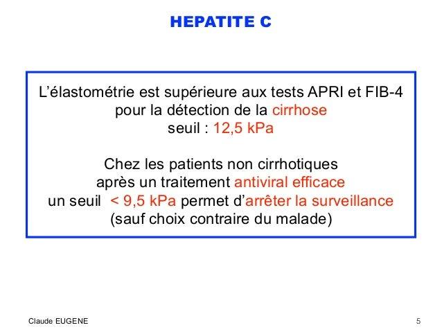 HEPATITE C L'élastométrie est supérieure aux tests APRI et FIB-4 pour la détection de la cirrhose seuil : 12,5 kPa Chez le...