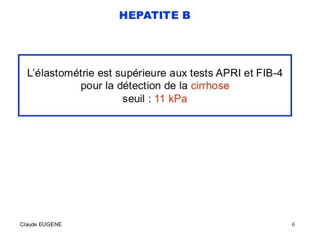 HEPATITE B L'élastométrie est supérieure aux tests APRI et FIB-4 pour la détection de la cirrhose seuil : 11 kPa Claude EU...