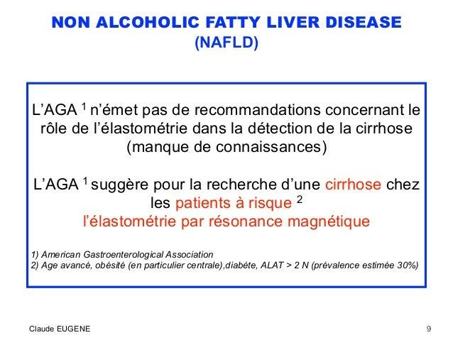 NON ALCOHOLIC FATTY LIVER DISEASE (NAFLD) L'AGA 1 n'émet pas de recommandations concernant le rôle de l'élastométrie dans ...
