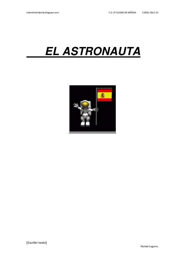 infantilmerida14a.blogspot.com   C.E.I.P CIUDAD DE MÉRIDA    CURSO 2012-13                EL ASTRONAUTA[Escribir texto]   ...