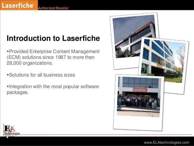 Introduction to Laserfiche Provided Enterprise Content Management (ECM) solutions since 1987 to more than 28,000 organiza...