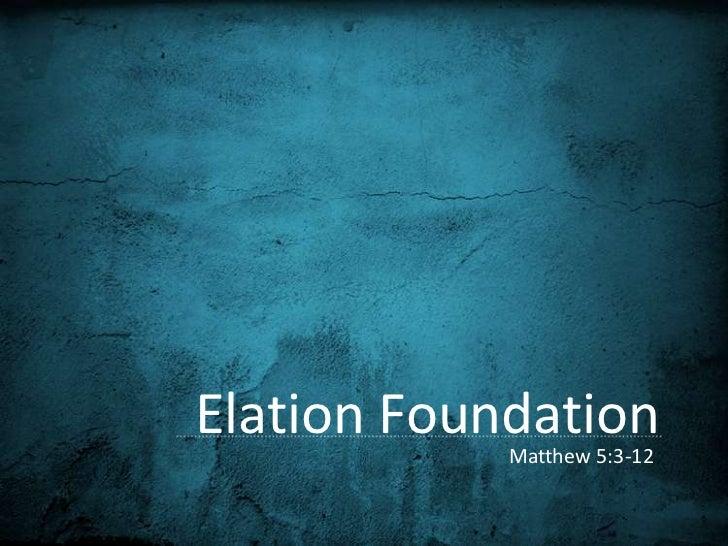 Elation Foundation<br />Matthew 5:3-12<br />