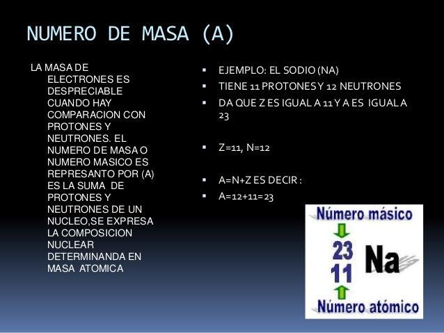 NUMERO DE MASA (A) LA MASA DE ELECTRONES ES DESPRECIABLE CUANDO HAY COMPARACION CON PROTONES Y NEUTRONES. EL NUMERO DE MAS...
