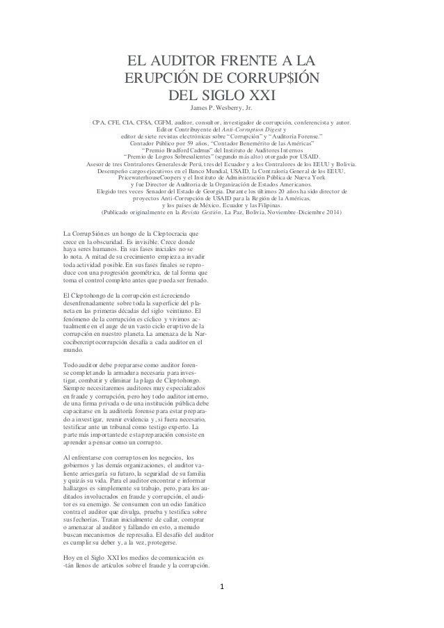 1 EL AUDITOR FRENTE A LA ERUPCIÓN DE CORRUP$IÓN DEL SIGLO XXI James P. Wesberry, Jr. CPA, CFE, CIA, CFSA, CGFM, auditor, c...