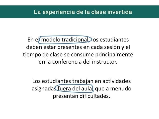 En el modelo tradicional, los estudiantesdeben estar presentes en cada sesión y eltiempo de clase se consume principalment...