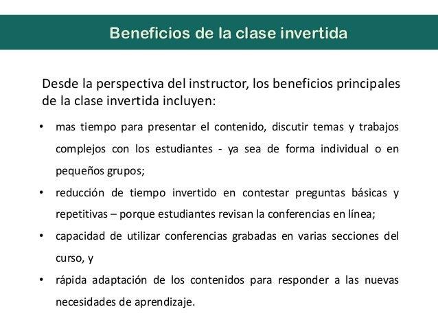 Desde la perspectiva del instructor, los beneficios principalesde la clase invertida incluyen:Beneficios de la clase inver...