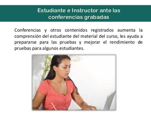 Conferencias y otros contenidos registrados aumenta lacomprensión del estudiante del material del curso, les ayuda aprepar...