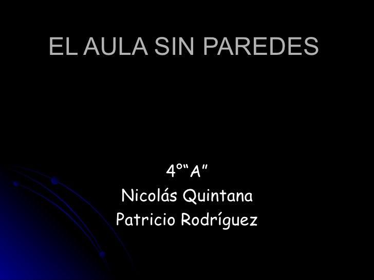 """EL AULA SIN PAREDES 4°""""A"""" Nicolás Quintana Patricio Rodríguez"""