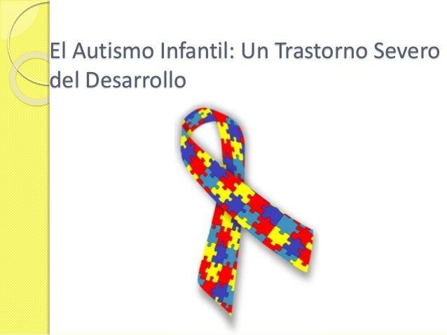 El Autismo Infantil: Un Trastorno Severo del Desarrollo