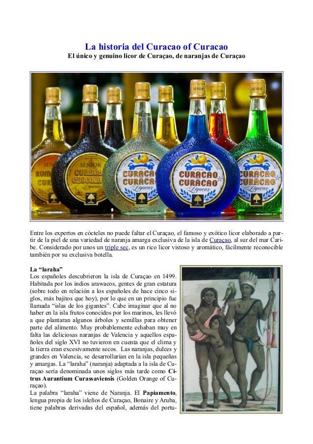 La historia del Curacao of Curacao El único y genuino licor de Curaçao, de naranjas de Curaçao Entre los expertos en cócte...