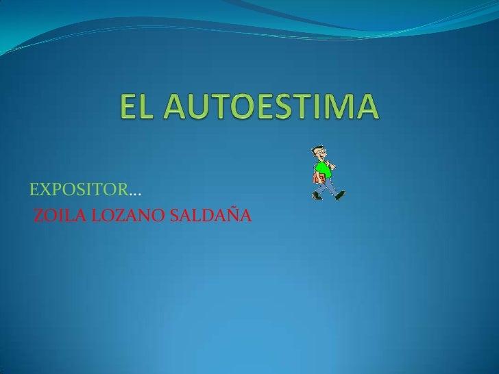 EL AUTOESTIMA<br />EXPOSITOR… <br />ZOILA LOZANO SALDAÑA<br />