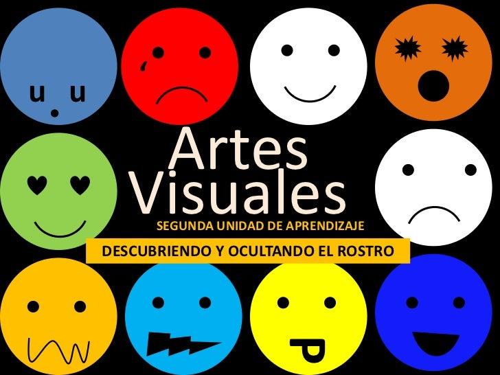 'u u         Artes        Visuales              SEGUNDA UNIDAD DE APRENDIZAJE      DESCUBRIENDO Y OCULTANDO EL ROSTRO     ...