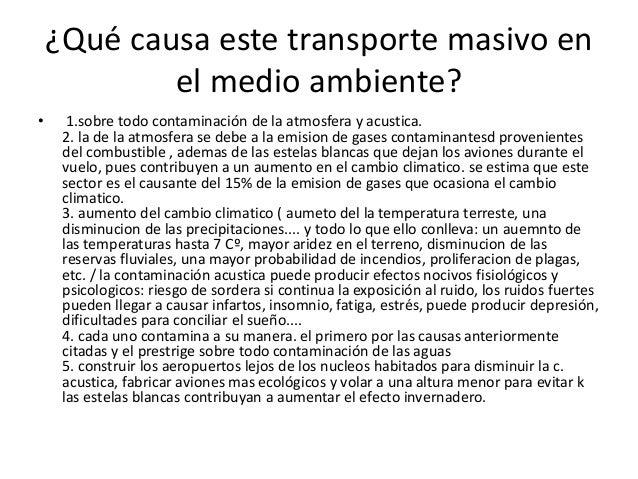 ¿Qué causa este transporte masivo en el medio ambiente? • 1.sobre todo contaminación de la atmosfera y acustica. 2. la de ...